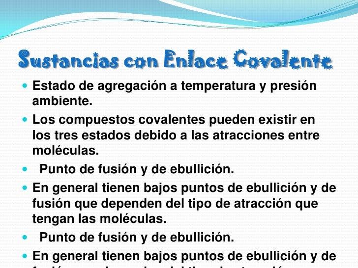 Sustancias con Enlace Covalente<br />Estado de agregación a temperatura y presión ambiente. <br />Los compuestos covalente...