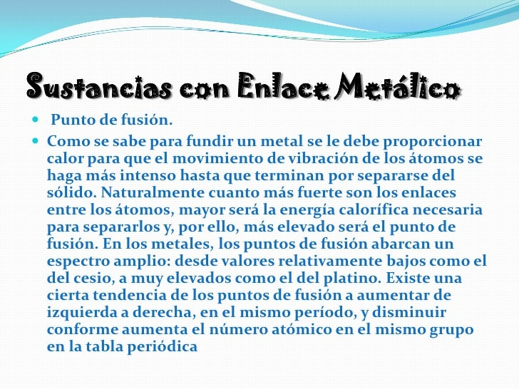 Sustancias con Enlace Metálico<br />Punto de fusión.<br />Como se sabe para fundir un metal se le debe proporcionar calor ...