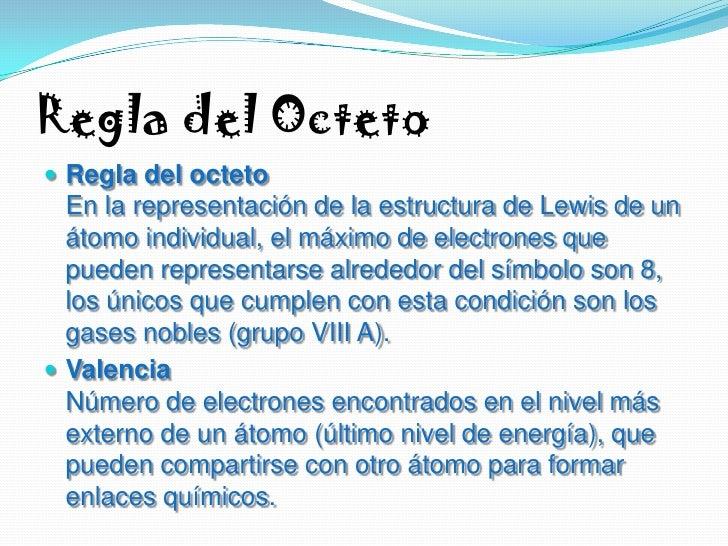 Regla del Octeto <br />Regla del octetoEn la representación de la estructura de Lewis de un átomo individual, el máximo de...