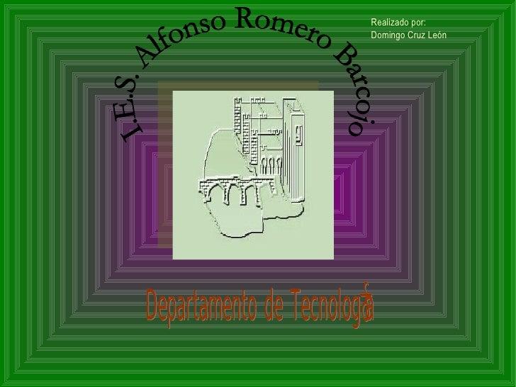 Departamento de Tecnología Realizado por: Domingo Cruz León I.E.S. Alfonso Romero Barcojo