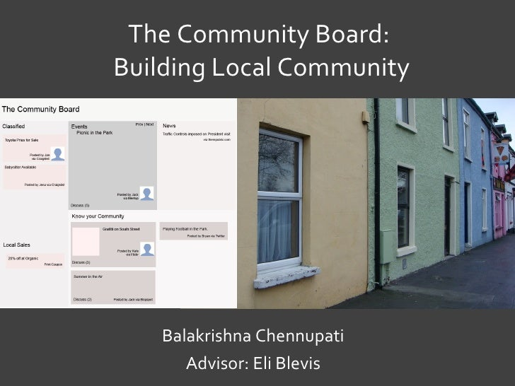 The Community Board:  Building Local Community Balakrishna Chennupati Advisor: Eli Blevis