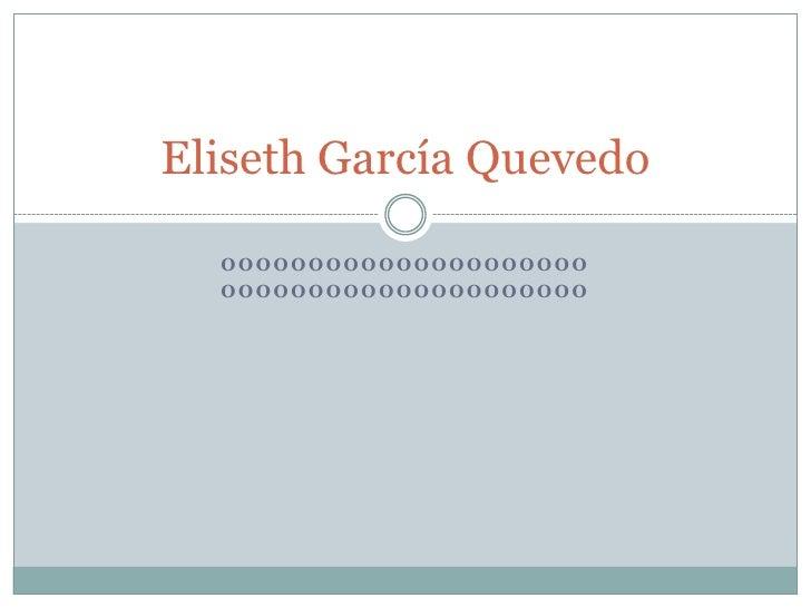 Ooooooooooooooooooooo<br />ooooooooooooooooooooo<br />Eliseth García Quevedo<br />