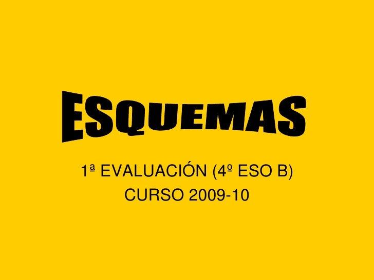 1ª EVALUACIÓN (4º ESO B)<br />CURSO 2009-10<br />ESQUEMAS  <br />
