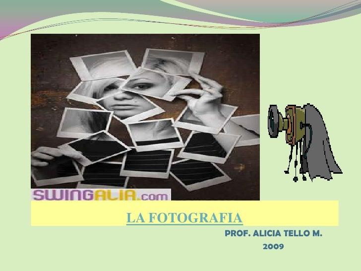 LA FOTOGRAFIA<br />PROF. ALICIA TELLO M.<br />2009<br />