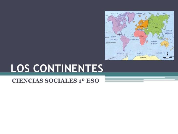 LOS CONTINENTES CIENCIAS SOCIALES 1º ESO