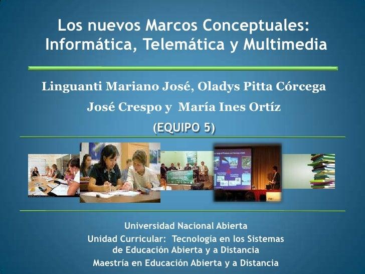 Los nuevos Marcos Conceptuales: Informática, Telemática y Multimedia<br />Linguanti Mariano José, Oladys Pitta Córcega<br ...