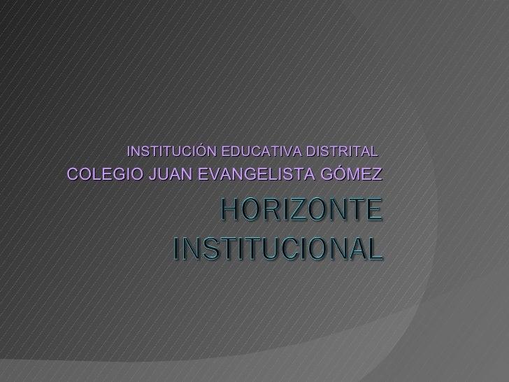 INSTITUCIÓN EDUCATIVA DISTRITAL  COLEGIO JUAN EVANGELISTA GÓMEZ