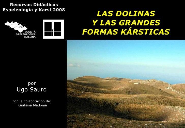 LAS DOLINAS Y LAS GRANDES FORMAS KÁRSTICAS por   Ugo Sauro  con la colaboración de:  Giuliana Madonia Recursos Didácticos ...