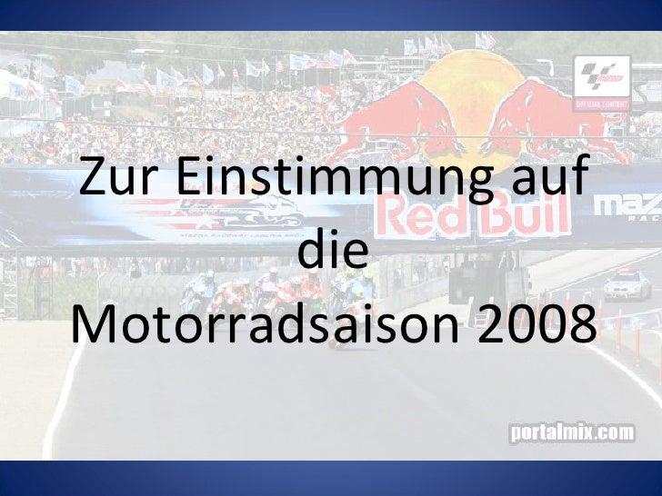 Zur Einstimmung auf          die Motorradsaison 2008