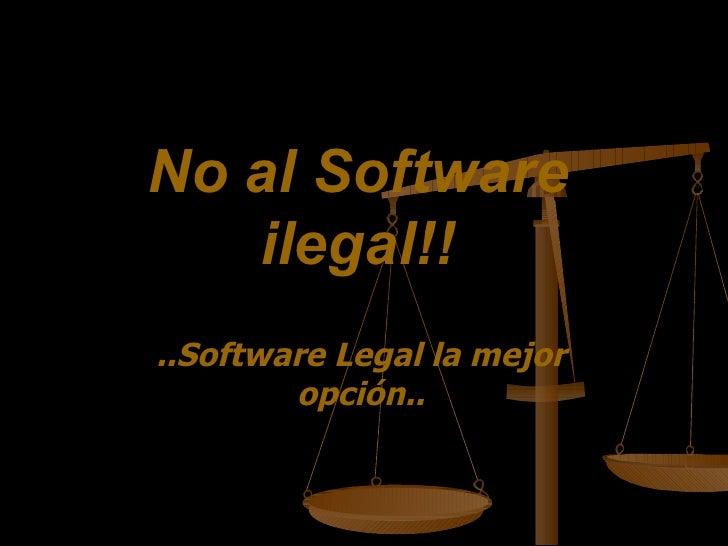 No al Software ilegal!! ..Software Legal la mejor opción..