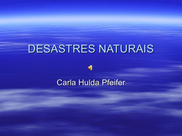 DESASTRES NATURAIS Carla Hulda Pfeifer