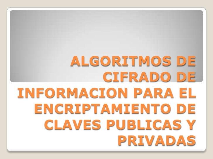 ALGORITMOS DE CIFRADO DE INFORMACION PARA EL ENCRIPTAMIENTO DE CLAVES PUBLICAS Y PRIVADAS <br />
