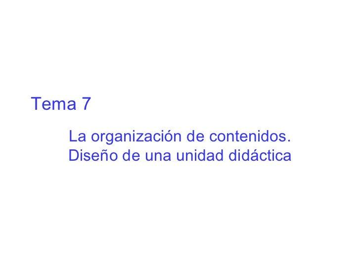 Tema 7 La organización de contenidos. Diseño de una unidad didáctica