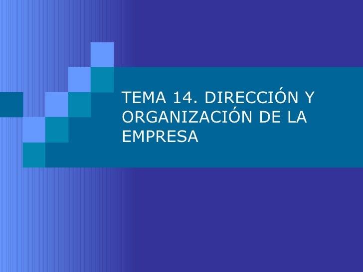 TEMA 14. DIRECCIÓN Y ORGANIZACIÓN DE LA EMPRESA