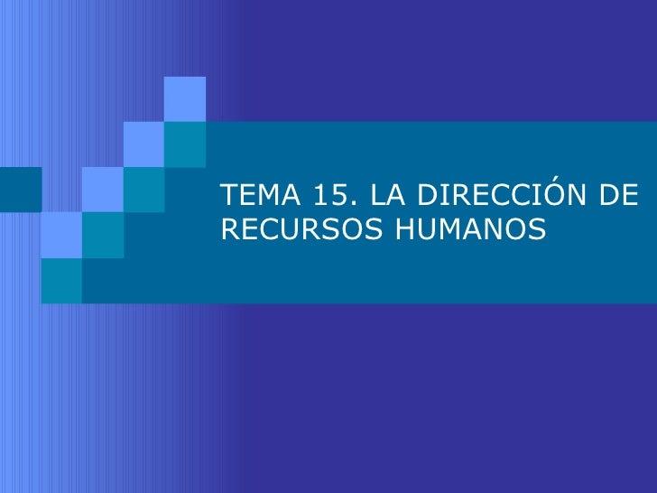 TEMA 15. LA DIRECCIÓN DE RECURSOS HUMANOS