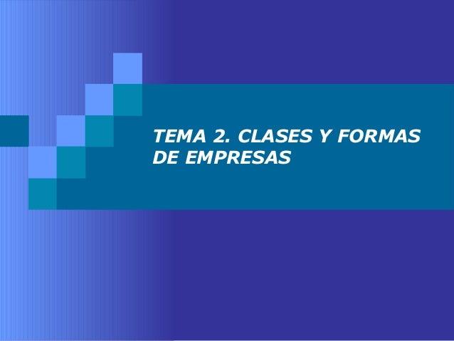 TEMA 2. CLASES Y FORMAS  DE EMPRESAS