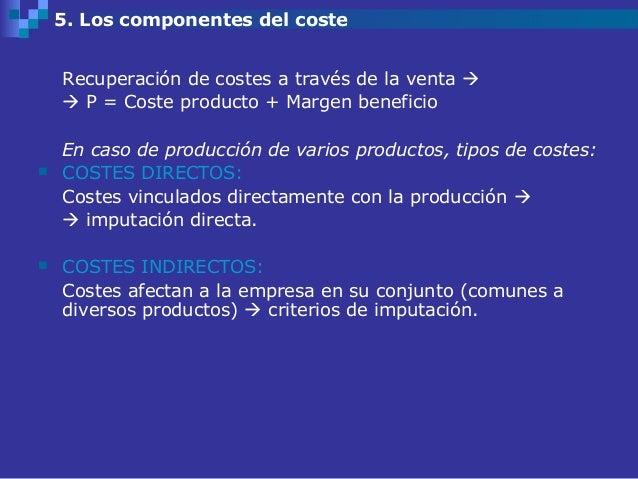 5. Los componentes del coste    Recuperación de costes a través de la venta      P = Coste producto + Margen beneficio  ...