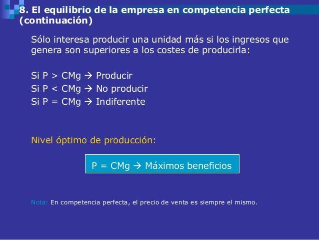 8. El equilibrio de la empresa en competencia perfecta(continuación)  Sólo interesa producir una unidad más si los ingreso...