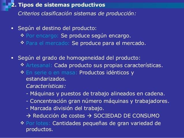 2. Tipos de sistemas productivos  Criterios clasificación sistemas de producción:• Según el destino del producto:    Por ...