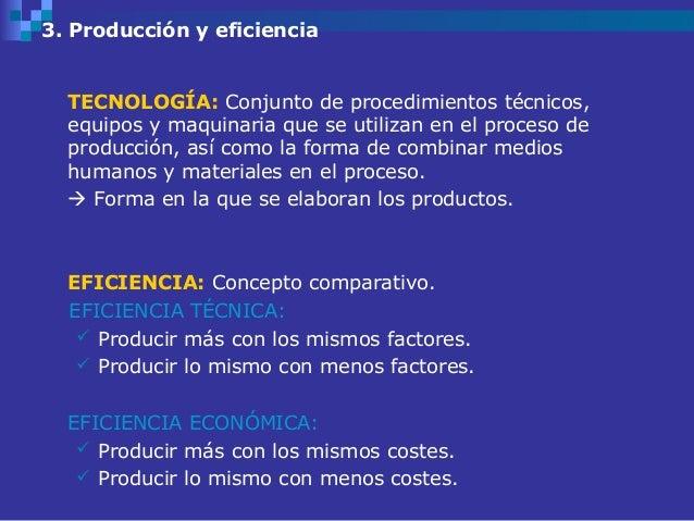 3. Producción y eficiencia  TECNOLOGÍA: Conjunto de procedimientos técnicos,  equipos y maquinaria que se utilizan en el p...