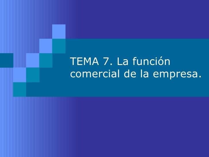 TEMA 7. La función comercial de la empresa.