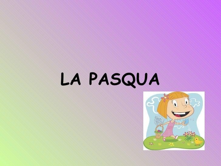 LA PASQUA