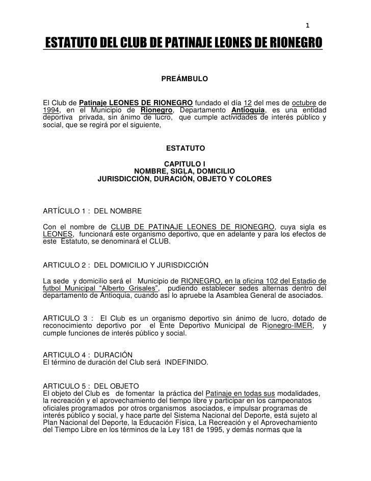 ESTATUTO DEL CLUB DE PATINAJE LEONES DE RIONEGRO<br />PREÁMBULO<br />El Club de Patinaje LEONES DE RIONEGRO fundado el dí...