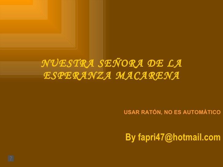 NUESTRA SEÑORA DE LA ESPERANZA MACARENA USAR RATÓN, NO ES AUTOMÁTICO By fapri47@hotmail.com