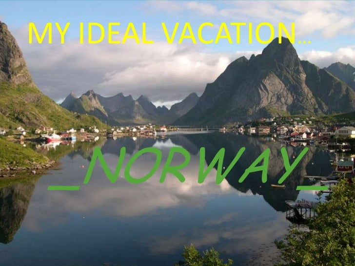 MY IDEAL VACATION…<br />_NORWAY_<br />