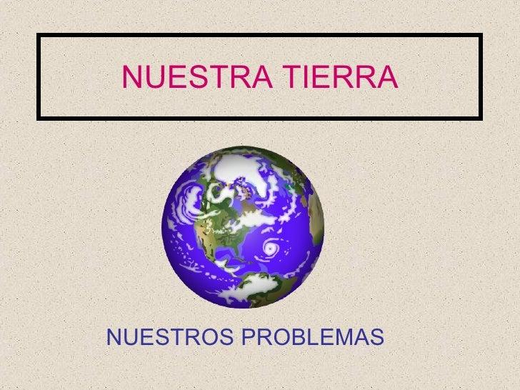 NUESTRA TIERRA NUESTROS PROBLEMAS