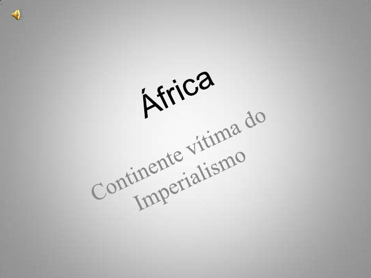 Imperialismo    Processo de exploração econômica e dominação política estabelecido pelas potências  capitalistas emergente...