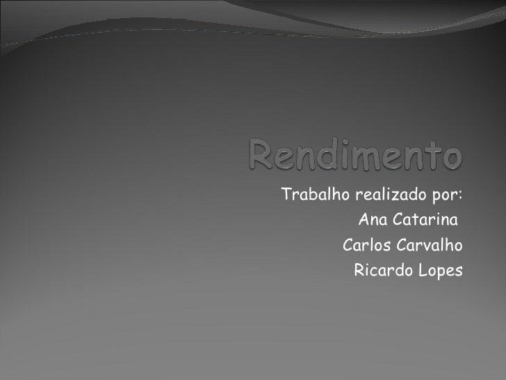 Trabalho realizado por: Ana Catarina  Carlos Carvalho Ricardo Lopes