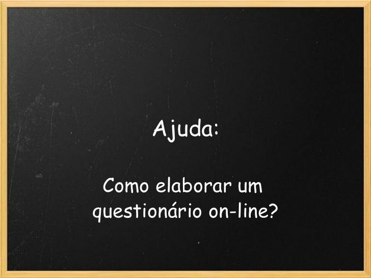 Ajuda:  Como elaborar um  questionário on-line?
