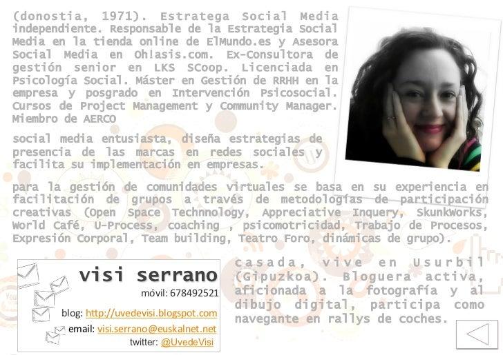 (donostia, 1971). Estratega Social Mediaindependiente. Responsable de la Estrategia SocialMedia en la tienda online de ElM...