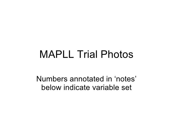 MAPLL Trial Photos Numbers annotated in 'notes' below indicate variable set
