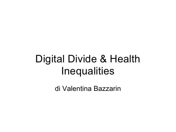Digital Divide & Health       Inequalities     di Valentina Bazzarin