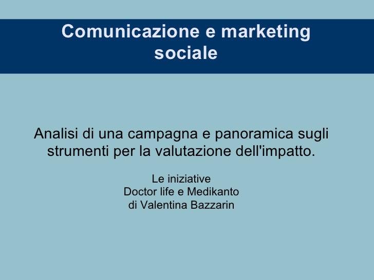 Comunicazione e marketing            sociale    Analisi di una campagna e panoramica sugli  strumenti per la valutazione d...