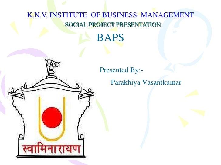 K.N.V. INSTITUTE  OF BUSINESS  MANAGEMENT <br />SOCIAL PROJECT PRESENTATION<br />BAPS<br />Presented By:-<br />ParakhiyaVa...