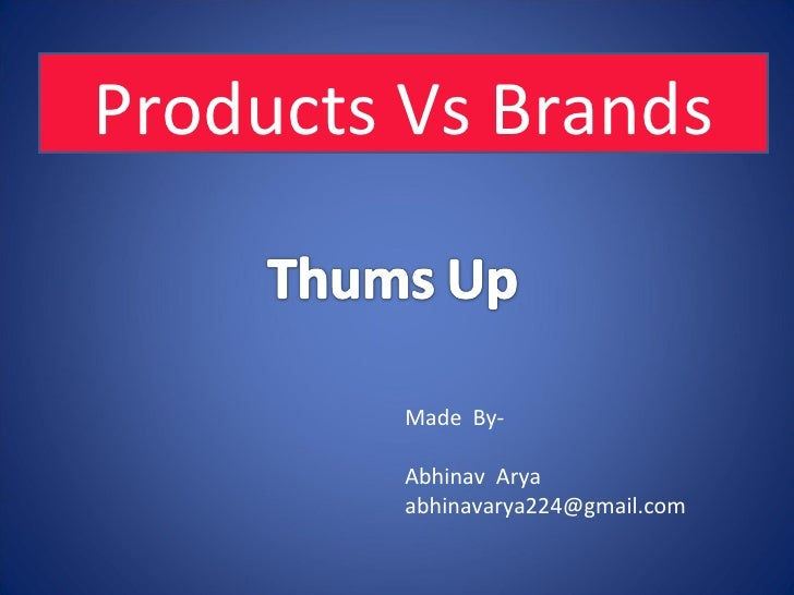 Made  By- Abhinav  Arya [email_address] Products Vs Brands
