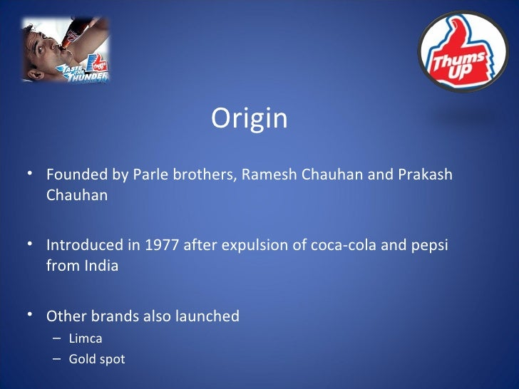 Origin <ul><li>Founded by Parle brothers, Ramesh Chauhan and Prakash Chauhan </li></ul><ul><li>Introduced in 1977 after ex...