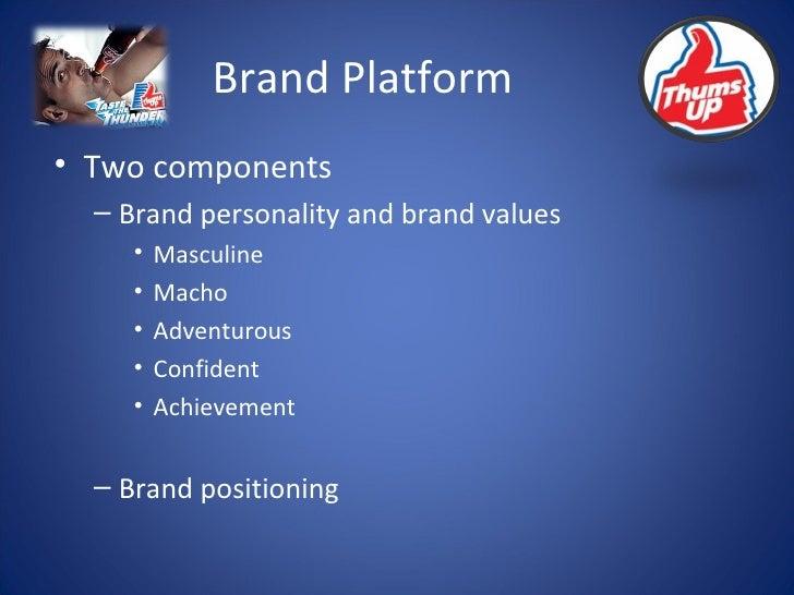 Brand Platform <ul><li>Two components </li></ul><ul><ul><li>Brand personality and brand values </li></ul></ul><ul><ul><ul>...