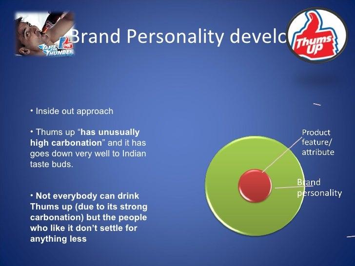 "Brand Personality development <ul><li>Inside out approach </li></ul><ul><li>Thums up "" has unusually high carbonation "" an..."