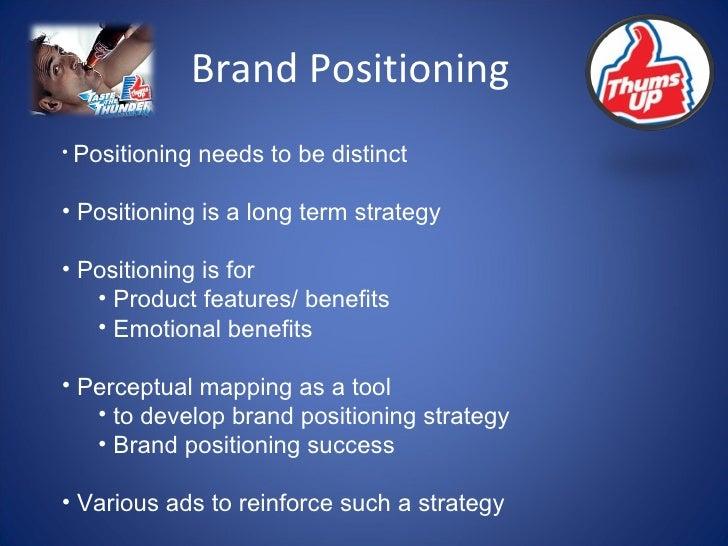 Brand Positioning <ul><li>Positioning needs to be distinct </li></ul><ul><li>Positioning is a long term strategy </li></ul...