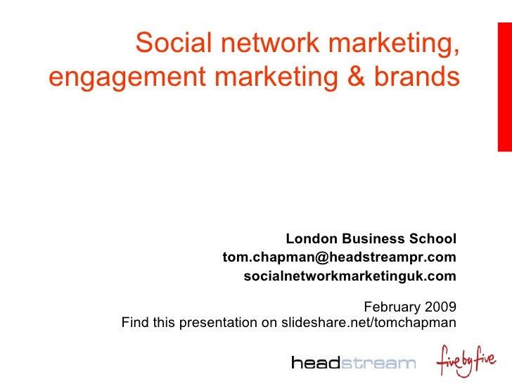 Social network marketing, engagement marketing & brands London Business School [email_address] socialnetworkmarketinguk.co...