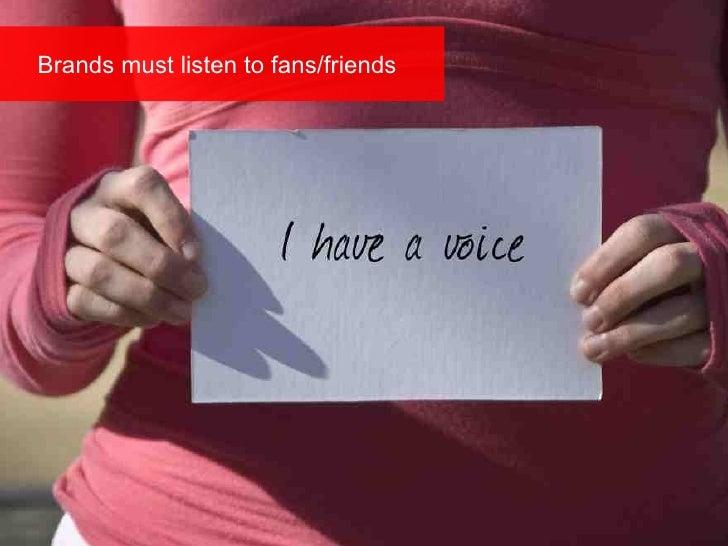 Brands must listen to fans/friends