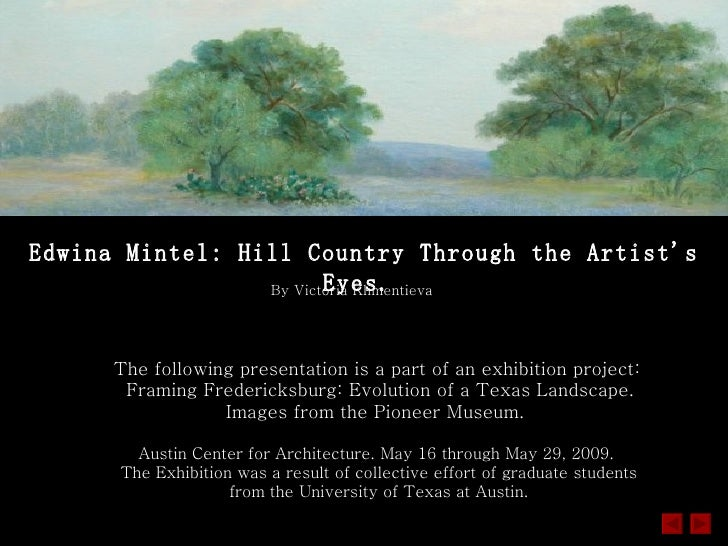 Edwina Mintel: Hill Country Through the Artist's Eyes.   Austin Center for Architecture. May 16 through May 29, 2009.  The...
