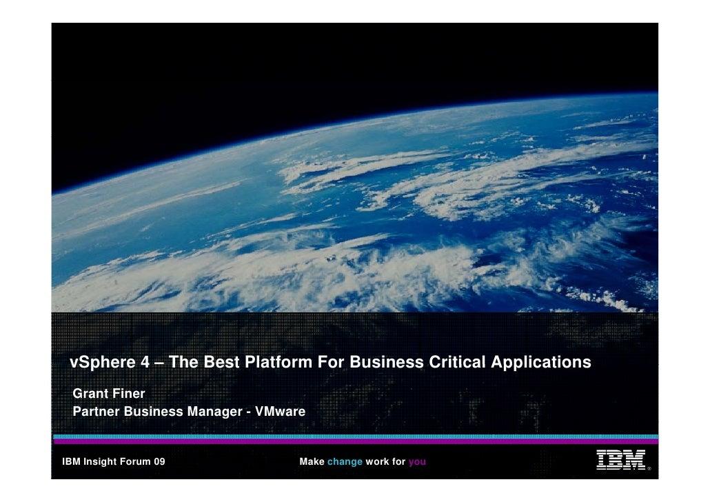 vSphere 4 – The Best Platform For Business Critical Applications   Grant Finer   Partner Business Manager - VMware   IBM I...