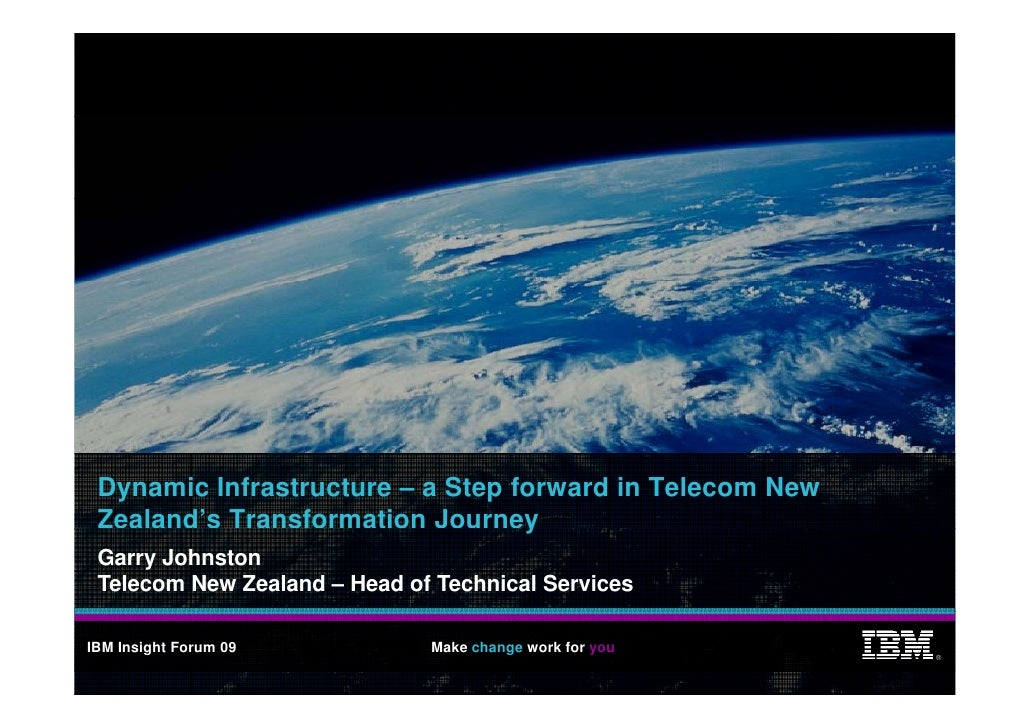 Dynamic Infrastructure – a Step forward in Telecom New  Zealand's Transformation Journey y  Garry Johnston  Telecom New Ze...