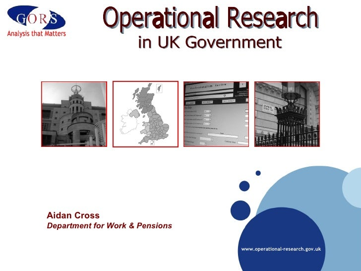 Operational Research in UK Government Aidan Cross Department for Work & Pensions