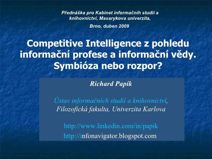 Competitive Intelligence z pohledu informační profese a informační vědy. Symbióza nebo rozpor? P řednáška pro  Kabinet inf...